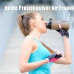 7 beste Proteinpulver für Frauen, wie man wählt, wie man sie verwendet.