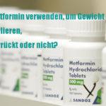 Kann Metformin bei der Gewichtsabnahme helfen? (Ja und Nein)